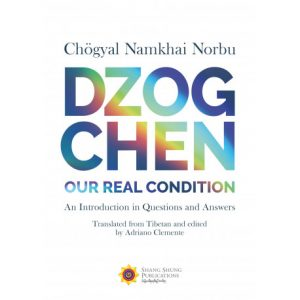 'Dzogchen: Our Real Condition. An Introduction in Questions and Answers'. di Chögyal Namkhai Norbu